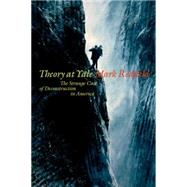 Theory at Yale The Strange Case of Deconstruction in America by Redfield, Marc, 9780823268672