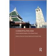 Cosmopolitan Asia: Littoral Epistemologies of the Global South by Gabriel; Sharmani Patricia, 9781138918672