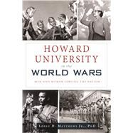 Howard University in the World Wars by Matthews, Lopez D., Jr., 9781467138673
