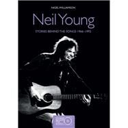 Neil Young Stories Behind the Songs 1966-1992 by Williamson, Nigel, 9781780978673