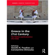 Greece in the 21st Century: The Politics and Economics of a Crisis by Fouskas; Vassilis K., 9781857438673