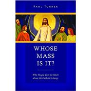 Whose Mass Is It? by Turner, Paul, 9780814648674