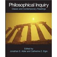 Philosophical Inquiry : Classic and Contemporary Readings by Adler, Jonathan E.; Elgin, Catherine Z., 9780872208674