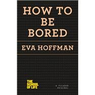 How to Be Bored by Hoffman, Eva, 9781250078674