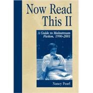 Now Read This II Vol. II : A Guide to Mainstream Fiction, 1990-2001 by Pearl, Nancy, 9781563088674