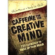 Caffeine for the Creative Mind : 250 Exercises to Wake up Your Brain