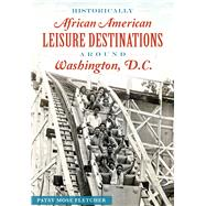 Historically African American Leisure Destinations Around Washington D.c. by Fletcher, Patsy Mose, 9781467118675