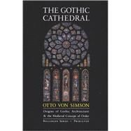 The Gothic Cathedral: Origins of Gothic Architecture and the Medieval Concept of Order by Von Simson, Otto Georg, 9780691018676