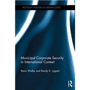 Municipal Corporate Security in International Context by Walby; Kevin, 9781138288676