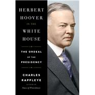 Herbert Hoover in the White House by Rappleye, Charles, 9781451648676