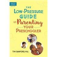 The Low-pressure Guide to Parenting Your Preschooler by Sanford, Tim, 9781589978676