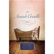 An Amish Cradle by Wiseman, Beth; Clipston, Amy; Fuller, Kathleen; Chapman, Vannetta, 9780529118677