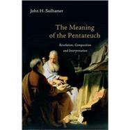 The Meaning of the Pentateuch: Revelation, Composition and Interpretation by Sailhamer, John H., 9780830838677
