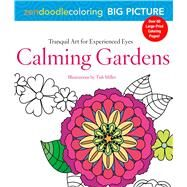 Zendoodle Coloring Big Picture: Calming Gardens Tranquil Artwork for Experienced Eyes by Miller, Tish, 9781250118677