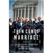 Then Comes Marriage by Kaplan, Roberta; Dickey, Lisa (CON); Windsor, Edie, 9780393248678