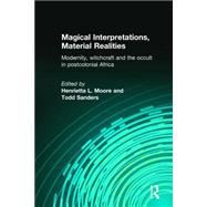 Magical Interpretations, Material Realities: Modernity, Witchcraft and the Occult in Postcolonial Africa by Moore,Henrietta L., 9780415258678