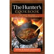 The Hunter's Cookbook: The Best Recipes to Savor the Experience by Chapman, Steve; Chapman, Annie, 9780736948678
