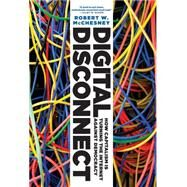 Digital Disconnect : How Capitalism Is Turning the Internet Against Democracy by McChesney, Robert W., 9781595588678