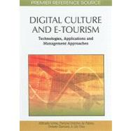 Digital Culture and E-Tourism : Technologies, Applications and Management Approaches by Lytras, Miltiadis, 9781615208678