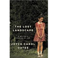 The Lost Landscape: A Writer's Coming of Age by Oates, Joyce Carol, 9780062408679
