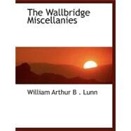 The Wallbridge Miscellanies by Lunn, William Arthur B., 9780554468679