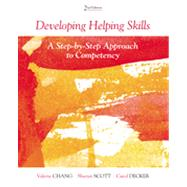 Developing Helping Skills A Step-by-Step Approach to Competency by Chang, Valerie Nash; Scott, Sheryn T.; Decker, Carol L., 9780840028679