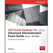 OCP Oracle Database 12c Advanced Administration Exam Guide (Exam 1Z0-063) by Bryla, Bob, 9780071828680