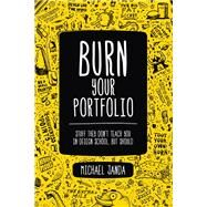 Burn Your Portfolio Stuff they don't teach you in design school, but should by Janda, Michael, 9780321918680