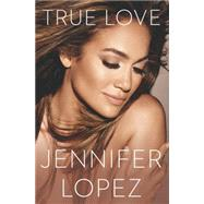 True Love by Lopez, Jennifer; Carballosa, Ana, 9780451468680