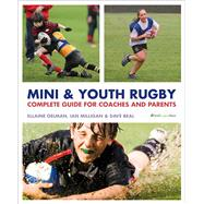 Mini and Youth Rugby The Complete Guide for Coaches and Parents by Gelman, Ellaine; Milligan, Ian David; Beal, Dave, 9781472918680