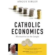 Catholic Economics by Sibley, Angus, 9780814648681