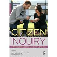 Citizen Inquiry: Synthesising Science and Inquiry Learning by Herodotou; Christothea, 9781138208681