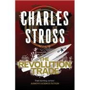 The Revolution Trade A Merchant Princes Omnibus by Stross, Charles, 9780765378682