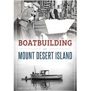 Boatbuilding on Mount Desert Island by Schreiber, Laurie, 9781467118682