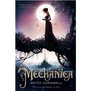 Mechanica by Cornwell, Betsy, 9780544668683