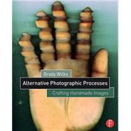 Alternative Photographic Processes: Crafting Handmade Images by Wilks; Brady, 9781138808683