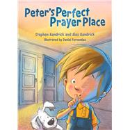 Peter's Perfect Prayer Place by Kendrick, Stephen; Kendrick, Alex; Fernandez, Daniel, 9781433688683