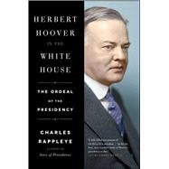 Herbert Hoover in the White House The Ordeal of the Presidency by Rappleye, Charles, 9781451648683