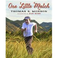 One Little Match by Monson, Thomas S.; Burr, Dan, 9781609078683