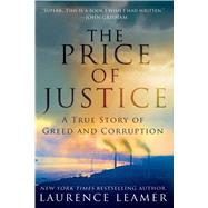 The Price of Justice A True Story of Greed and Corruption by Leamer, Laurence, 9781250048684