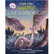 Can You Snore Like a Dinosaur? A Help-Your-Child-to-Sleep Book by Sweeney, Monica; Yelvington, Lauren (CON); Watkins, Laura, 9781250118684