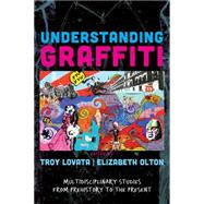Understanding Graffiti: Multidisciplinary Studies from Prehistory to the Present by Lovata,Troy R, 9781611328684