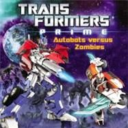Transformers Prime - Autobots Versus Zombies by Rau, Zachary, 9780316188685