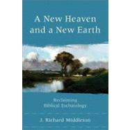 A New Heaven and a New Earth: Reclaiming Biblical Eschatology by Middleton, J. Richard, 9780801048685