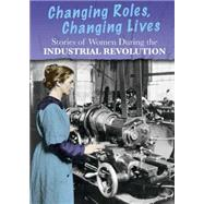 Stories of Women During the Industrial Revolution: Changing Roles, Changing Lives by Hubbard, Ben, 9781484608685