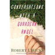 Conversations With a Guardian Angel by Wicks, Robert J., 9781616368685