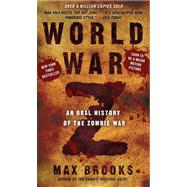 World War Z : An Oral History of the Zombie War by Brooks, Max, 9780307888686