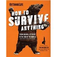 How to Survive Anything From Avalanches to Zombies, Your Complete Survival Guide by The Editors of Outdoor Life, 9781616288686