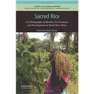 Sacred Rice An Ethnography of Identity, Environment, and Development in Rural West Africa by Davidson, Joanna, 9780199358687