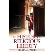 The History of Religious Liberty by Farris, Michael, 9780890518687